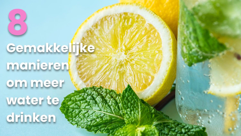 Tips om gemakkelijk meer water te drinken